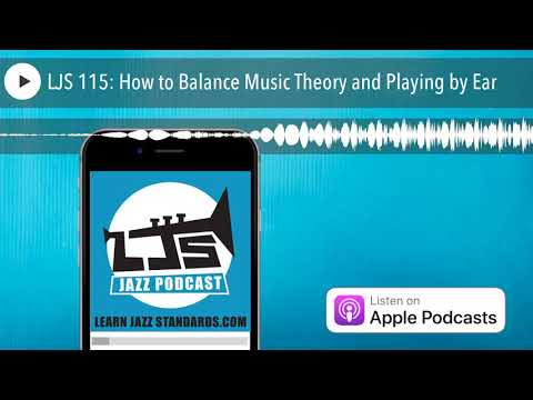 LJS 115: How to Balance Music Theory and Playing by Ear