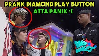PRANK ATTA DIAMOND PLAY BUTTON, ATTA SAMPE PANIK | WOW BANGET (19/02/19) PART 3