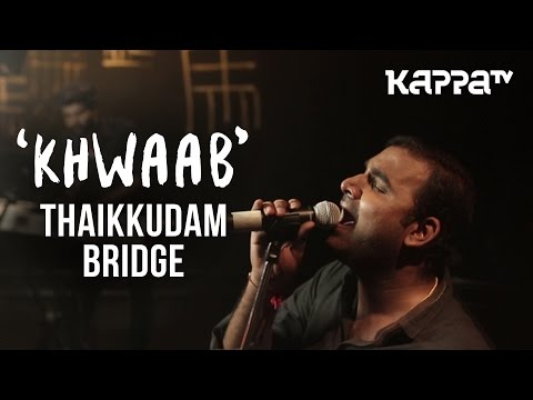 Khwaab | Navarasam - Thaikkudam Bridge - Live Sessions - Kappa TV