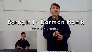 BORNGIN I -  Dorman Manik (Cover Ivan Banjarnahor)