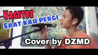 Download Vagetoz - Saat Kau Pergi (cover by Dzat Muhammad)