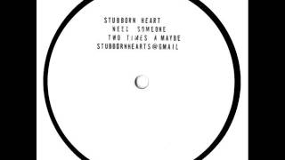 Stubborn Heart - Need Someone