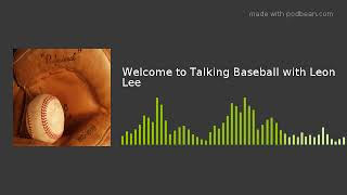 Welcome to Talking Baseball with Leon Lee