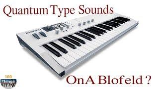 Quantum Type Sounds ... On a Blofeld?