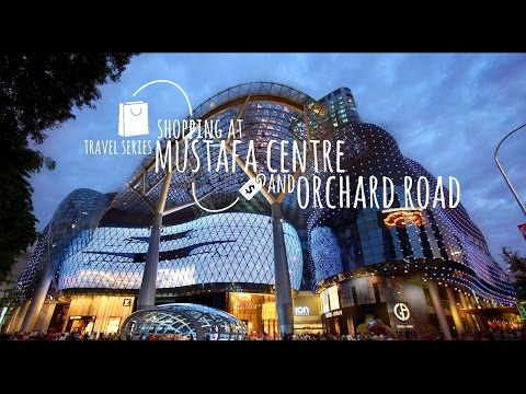 Travel Series – Shopping at Mustafa Centre and Orchard Road Singapore