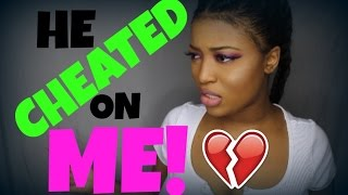 STORYTIME: HE CHEATED ON ME !
