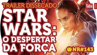 Star Wars: O Despertar da Força - Trailer 3 Dissecado - NERD RABUGENTO