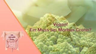 Muss man Vegan leben? Morbus Crohn und Ernährung