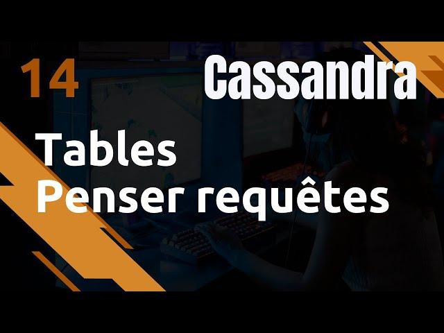CASSANDRA - 14. TABLE : IMPORTANCE DU DATA MODELING (WHERE, GROUP BY)