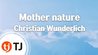 [TJ노래방] Mother nature - Christian Wunderlich / TJ Karaoke