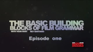 the BASIC BUILDING BLOCKS of FILM GRAMMAR episode 1