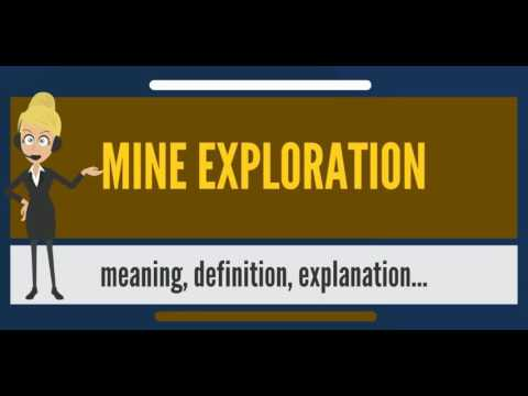 What Is MINE EXPLORATION? What Does MINE EXPLORATION Mean? MINE EXPLORATION Meaning