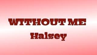 Without Me ( Lyrics ) - Halsey