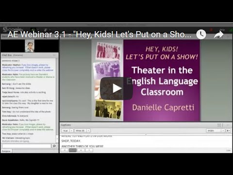"AE Webinar 3.1 - ""Hey Kids! Let's Put on a Show!"" Theater in the English Language Classroom"