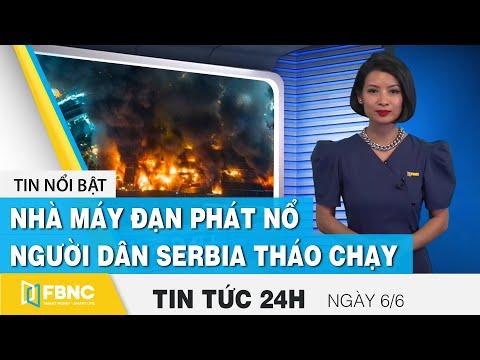 Tin tức 24h mới nhất 6/6, Người dân Serbia tháo chạy khi nhà máy đạn phát nổ   FBNC
