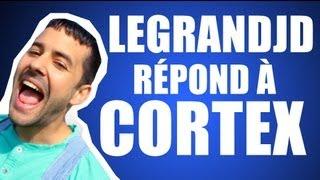 legrandjd répond à Cortex