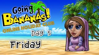 Going Bananas Online Holiday Club DAY 5 Friday