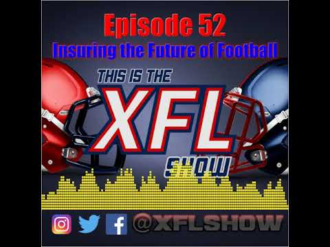 This is the XFL Show Episode 52  Insuring the Future of Football ... e11a8a3eb
