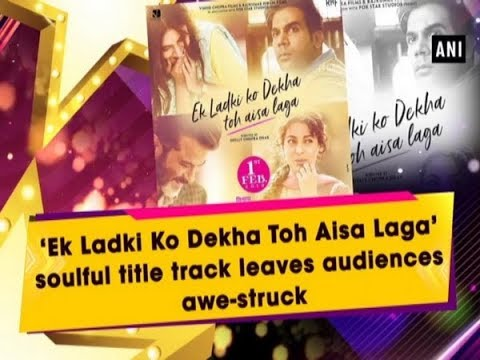 鈥楨k Ladki Ko Dekha Toh Aisa Laga鈥� soulful title track leaves audiences awe-struck