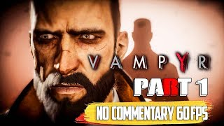 VAMPYR Gameplay Walkthrough Part 1 Intro | No Commentary Ultra Settings 60fps 1080p HD