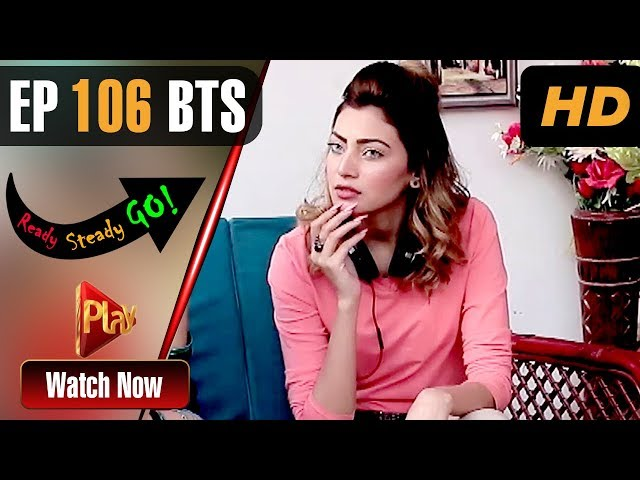 Ready Steady Go - Episode 106 BTS | Play Tv Dramas | Parveen Akbar, Shafqat Khan | Pakistani Drama