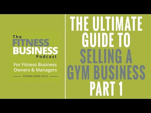 EP  129: The Ultimate Guide to Selling a Fitness Club/Gym Business - PT 1