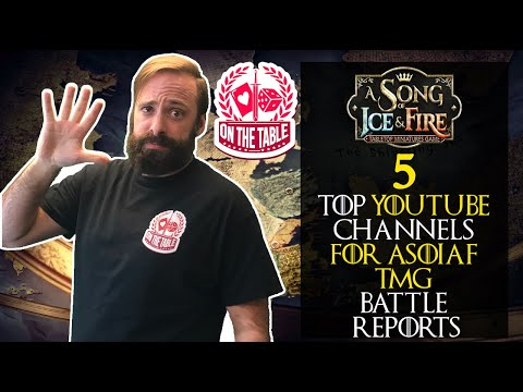 Top 5 Channels for A Song of Ice and Fire Miniatures Game Battle Reports