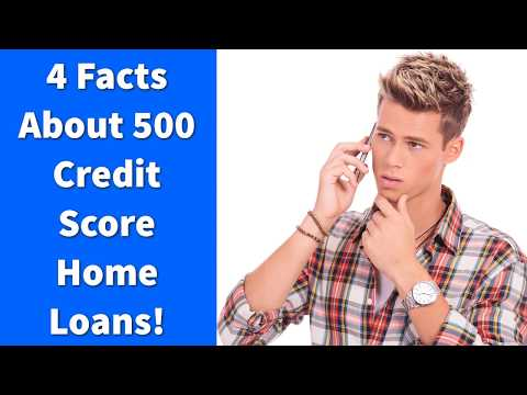 4 Facts About 500 Credit Score Home Loans!