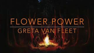 Greta Van Fleet- Flower Power- Lyrics