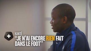 """N'Golo Kanté : """"Je n'ai encore rien fait dans le foot"""" {HD}"""