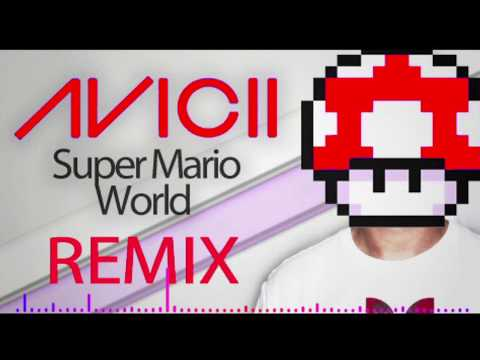 Avicii - Super Mario World Levels (Remix - Full Version)