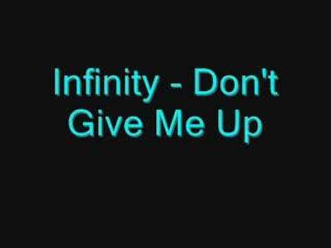 Infinity - Don't Give Me Up