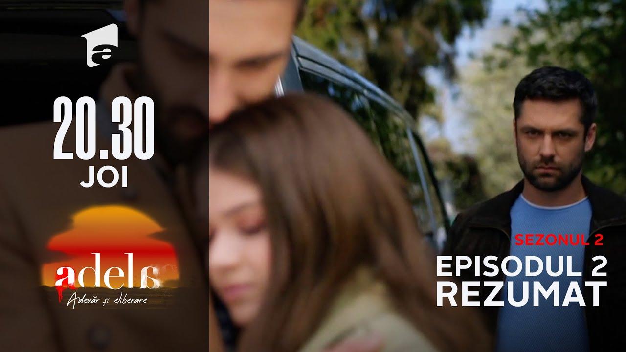Rezumatul episodului 2, sezon 2 | Adela