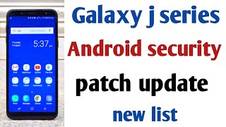 Samsung Galaxy j2 pro,j4,j4,j6,j7 pro,j7 DUO,j7max j7next,j7 prime 2,j8 Android securit patch update