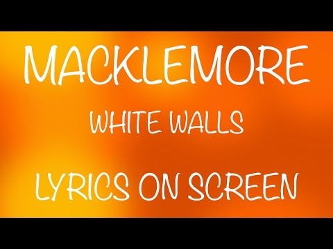 MACKLEMORE - White Walls - Lyrics On Screen