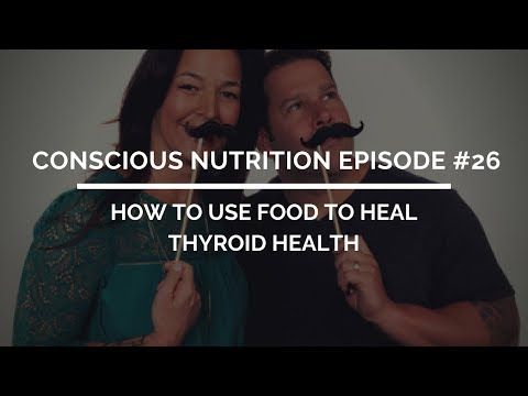 Conscious Nutrition Episode #27: How to use Food to Nourish Your Thyroid