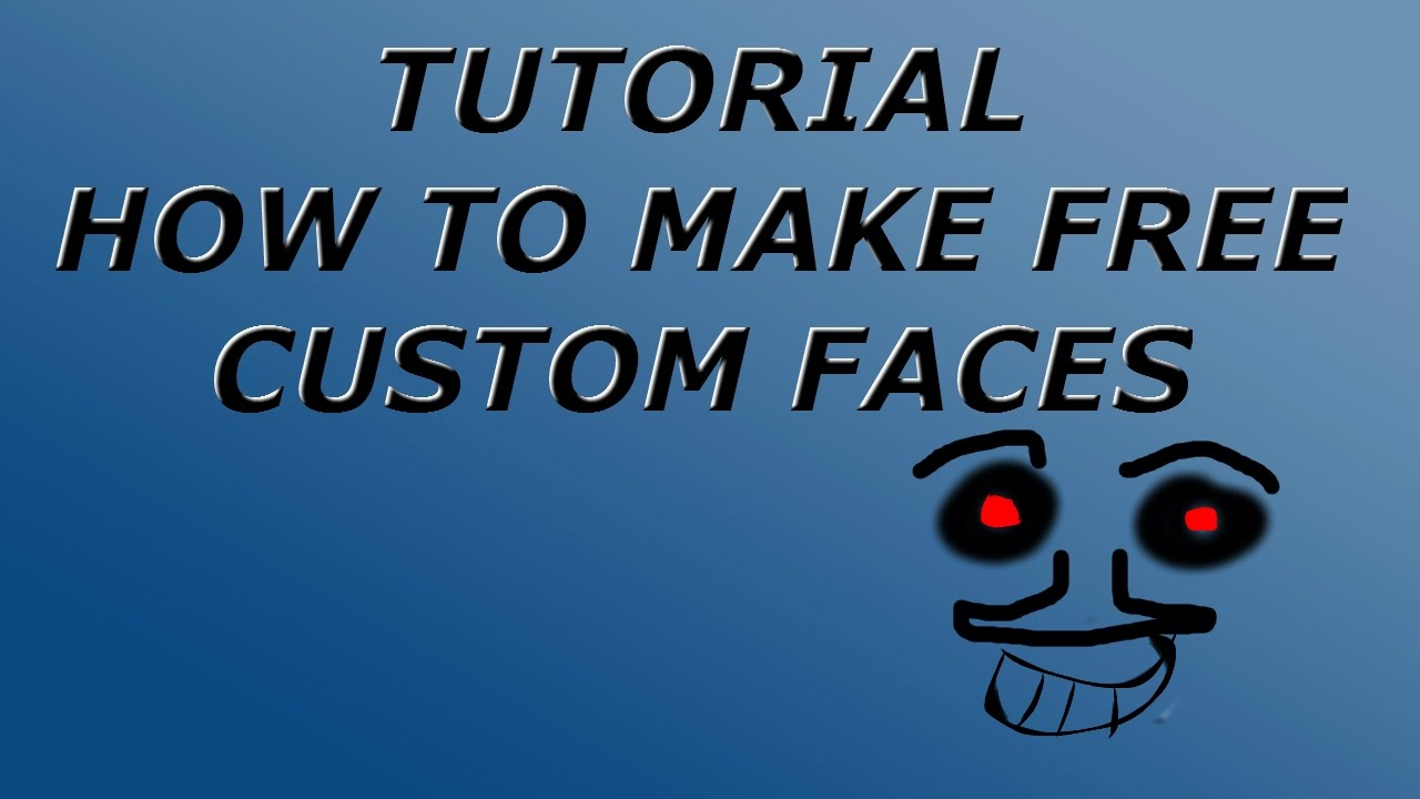 Tutorial How To Make Custom Faces For Free In Roblox - how to use make custom roblox faces