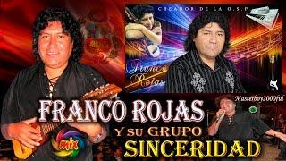 ♫♥☆ FRANCO ROJAS Y SU GRUPO SINCERIDAD - MIX FRANCO ROJAS ☆♥♫