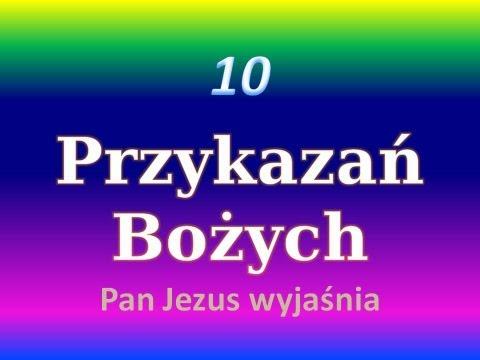 10 Przykazań Bożych - Wyjaśnia Pan Jezus