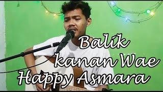 Balik Kanan Wae - Happy Asmara [ Cover By.Andre ]