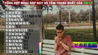 TÀI LÊ RAP 2019 - Những Bài Nhạc Rap Hay Và Buồn Lấy Nước Mắt Triệu Người Của Tài Lê