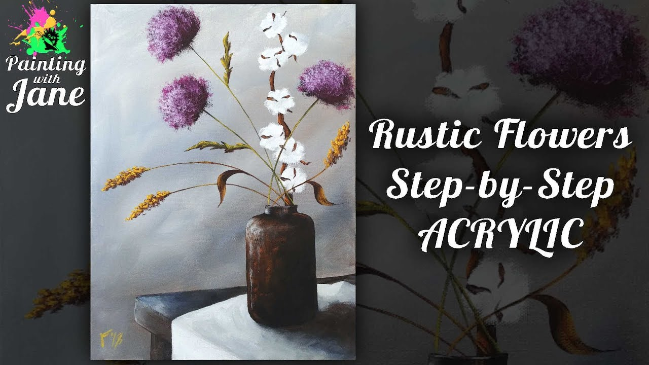 Rustic Flowers Still Life Step By Acrylic Painting Tutorial