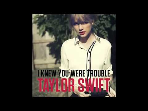 Taylor Swift - I Knew You Were Trouble Lyrics In Description FULL SONG