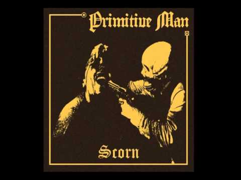 PRIMITIVE MAN | Scorn