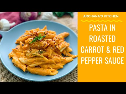 Pasta In Roasted Carrot And Red Bell Pepper Sauce | Pasta Recipes | Red Sauce Pasta Recipe