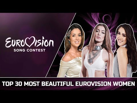 My Top 30 Most Beautiful Eurovision Women (2010 2018)