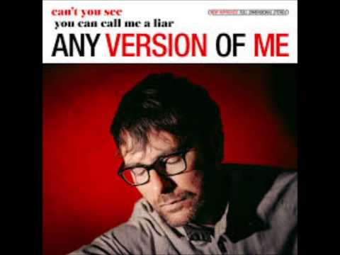 Any Version Of Me - You can call me a liar