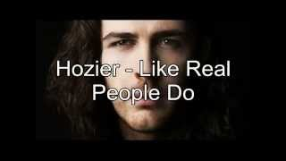Hozier - Like Real People Do (Lyrics)