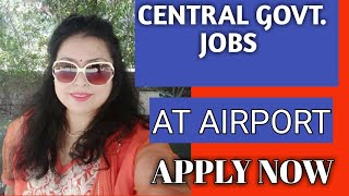 CENTRAL GOVT JOBS AT AIRPORT