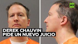 El expolicía de Mineápolis Derek Chauvin pide al juez un nuevo juicio